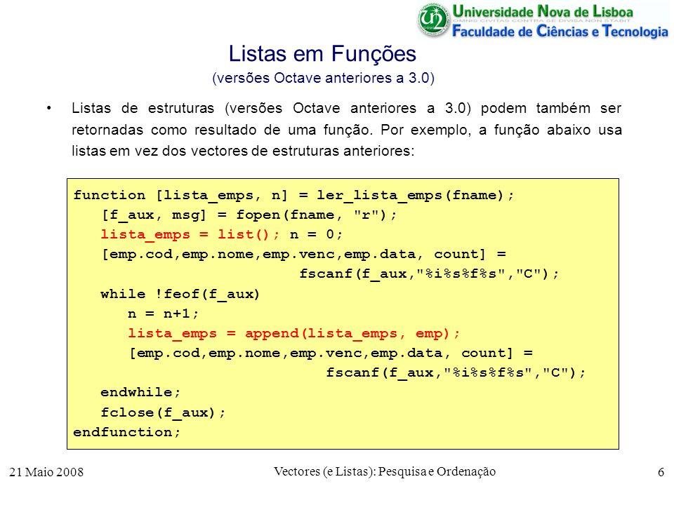 21 Maio 2008 Vectores (e Listas): Pesquisa e Ordenação 6 Listas em Funções (versões Octave anteriores a 3.0) Listas de estruturas (versões Octave ante
