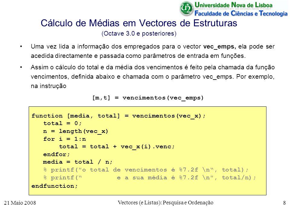 21 Maio 2008 Vectores (e Listas): Pesquisa e Ordenação 8 Cálculo de Médias em Vectores de Estruturas (Octave 3.0 e posteriores) Uma vez lida a informa
