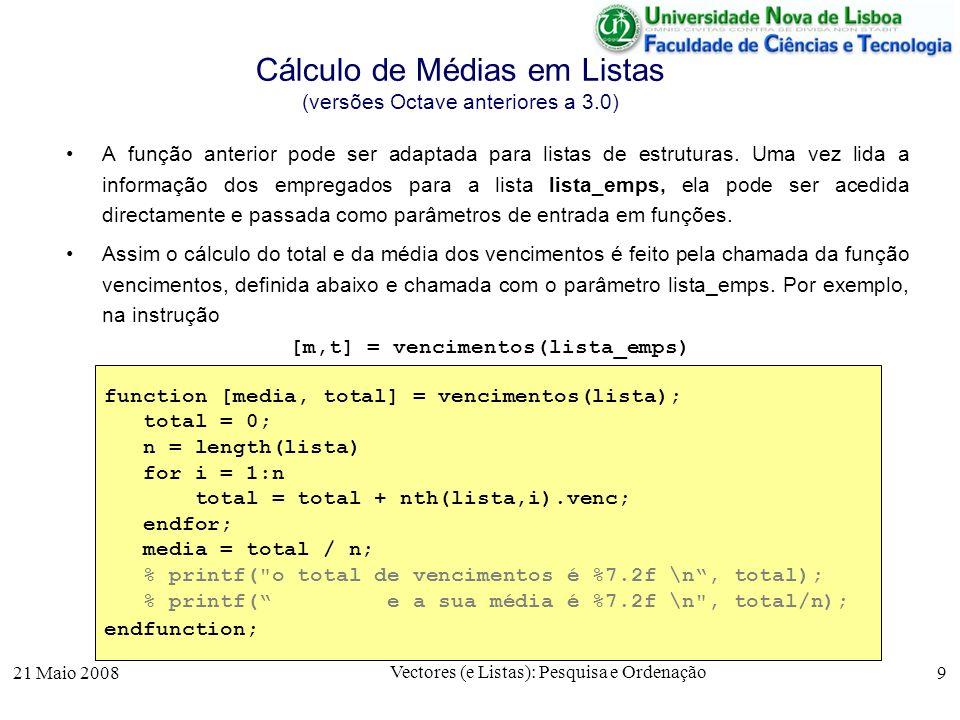 21 Maio 2008 Vectores (e Listas): Pesquisa e Ordenação 9 Cálculo de Médias em Listas (versões Octave anteriores a 3.0) A função anterior pode ser adap