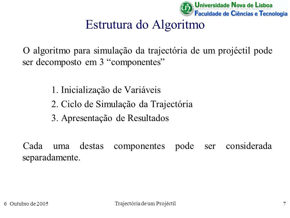 6 Outubro de 2005 Trajectória de um Projéctil 8 Inicialização de Variáveis Em qualquer algoritmo é necessário garantir que as variáveis são inicializadas e as constantes definidas antes de poderem ser referidas em expressões.