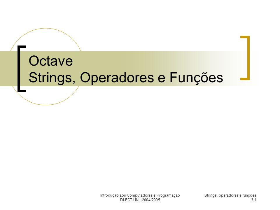 Introdução aos Computadores e Programação DI-FCT-UNL-2004/2005 Strings, operadores e funções 3.12 Inversa de uma matriz É feita utilizando o comando inv(M).