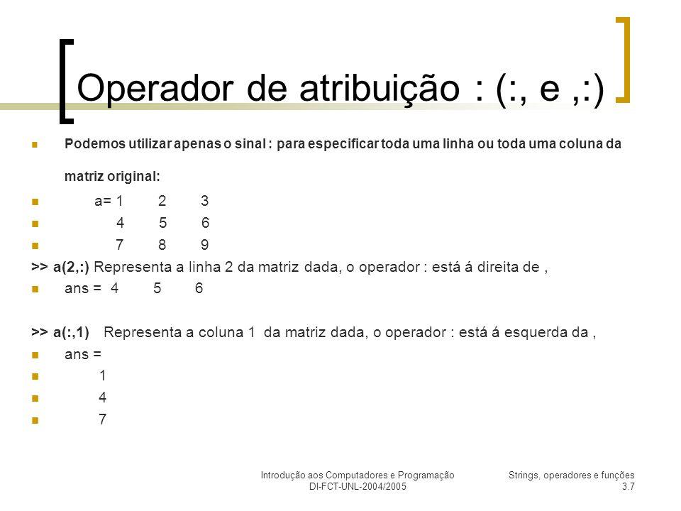 Introdução aos Computadores e Programação DI-FCT-UNL-2004/2005 Strings, operadores e funções 3.8 Sistemas de equações (1) A=[1, 2, 3; 2, 3, 4; 4, 2, 5] A = 1 2 3 2 3 4 4 2 5 B=[4;5;1] B = 4 5 1