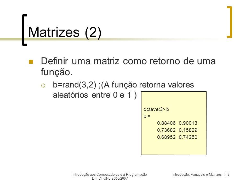 Introdução, Variáveis e Matrizes 1.18Introdução aos Computadores e à Programação DI-FCT-UNL-2006/2007 Matrizes (2) Definir uma matriz como retorno de uma função.