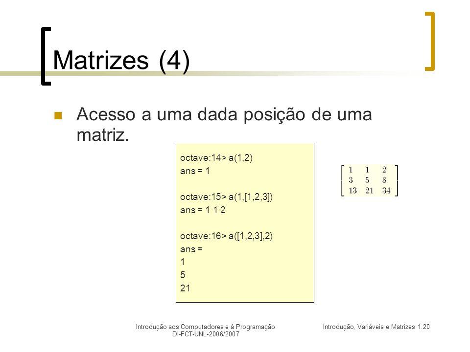 Introdução, Variáveis e Matrizes 1.20Introdução aos Computadores e à Programação DI-FCT-UNL-2006/2007 Matrizes (4) Acesso a uma dada posição de uma matriz.