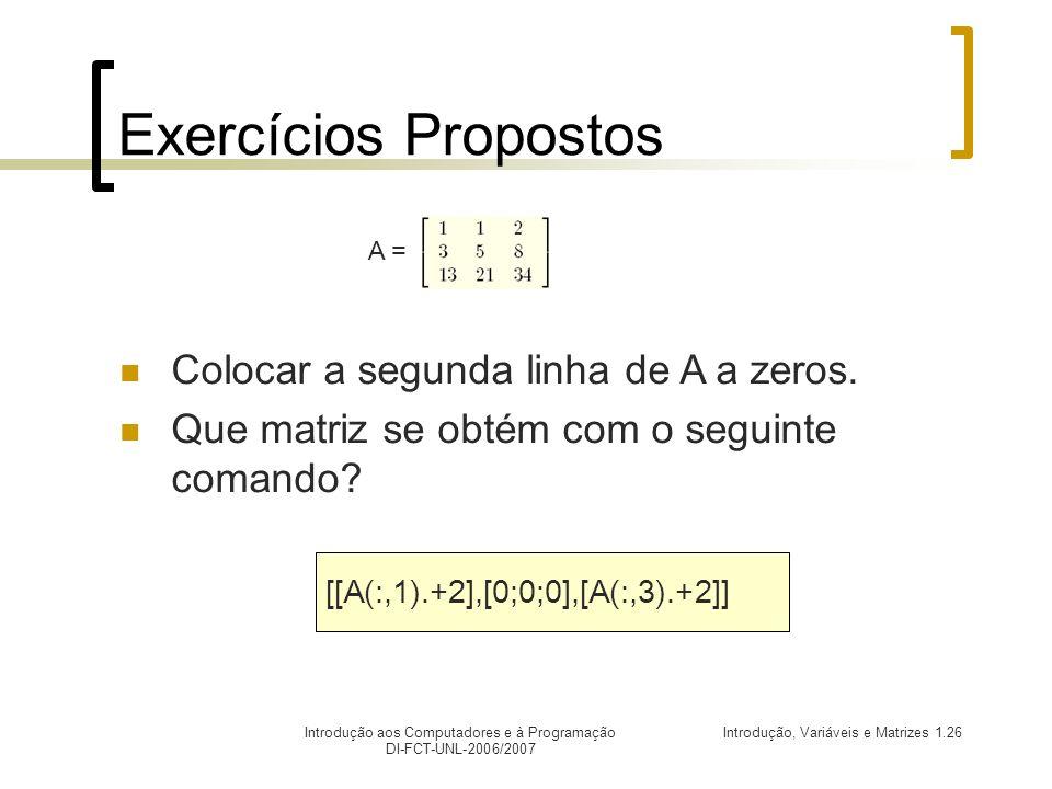 Introdução, Variáveis e Matrizes 1.26Introdução aos Computadores e à Programação DI-FCT-UNL-2006/2007 Exercícios Propostos Colocar a segunda linha de A a zeros.