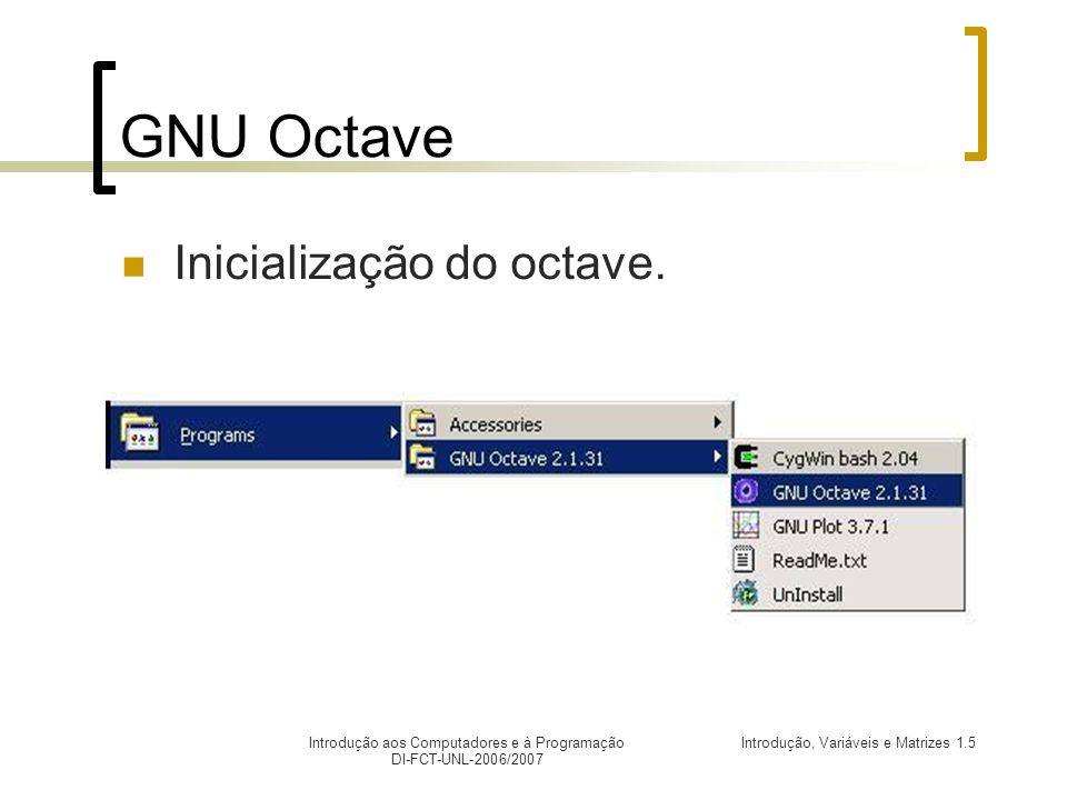 Introdução, Variáveis e Matrizes 1.5Introdução aos Computadores e à Programação DI-FCT-UNL-2006/2007 GNU Octave Inicialização do octave.