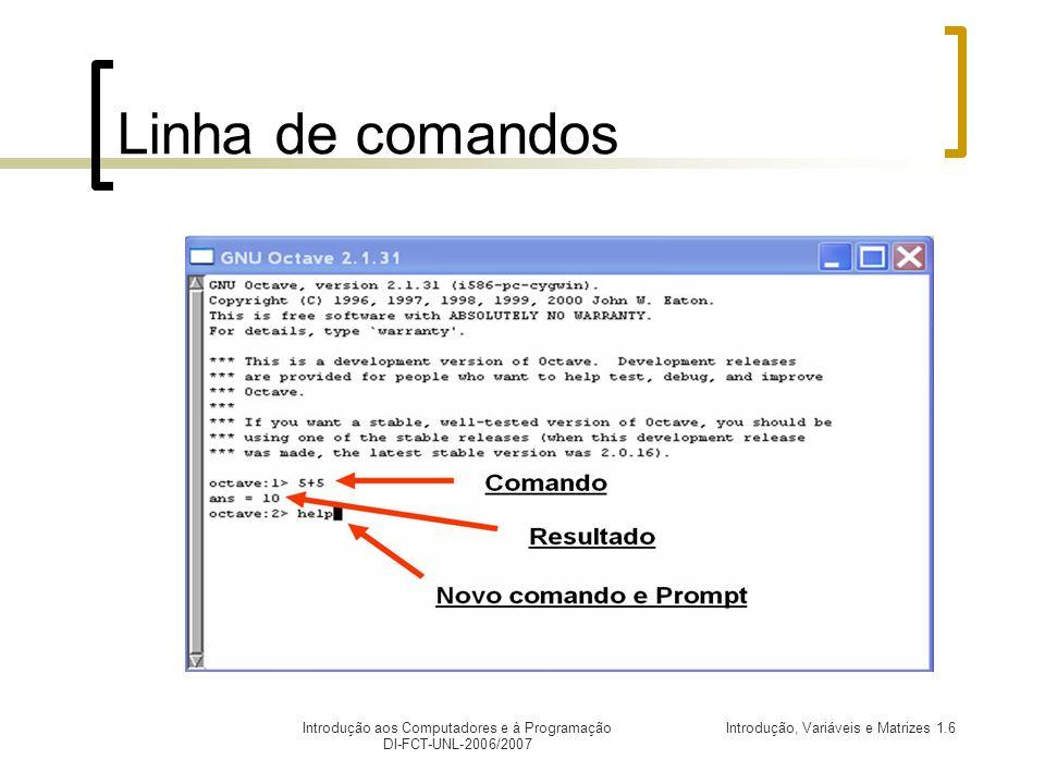 Introdução, Variáveis e Matrizes 1.6Introdução aos Computadores e à Programação DI-FCT-UNL-2006/2007 Linha de comandos