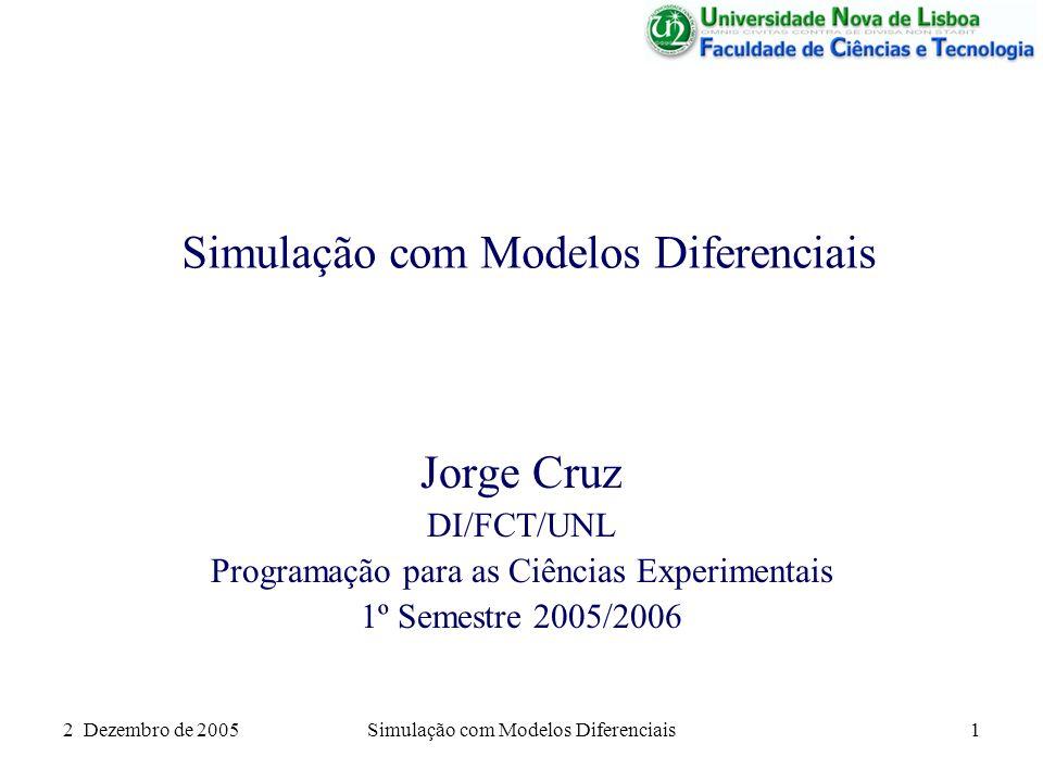 2 Dezembro de 2005Simulação com Modelos Diferenciais1 Jorge Cruz DI/FCT/UNL Programação para as Ciências Experimentais 1º Semestre 2005/2006