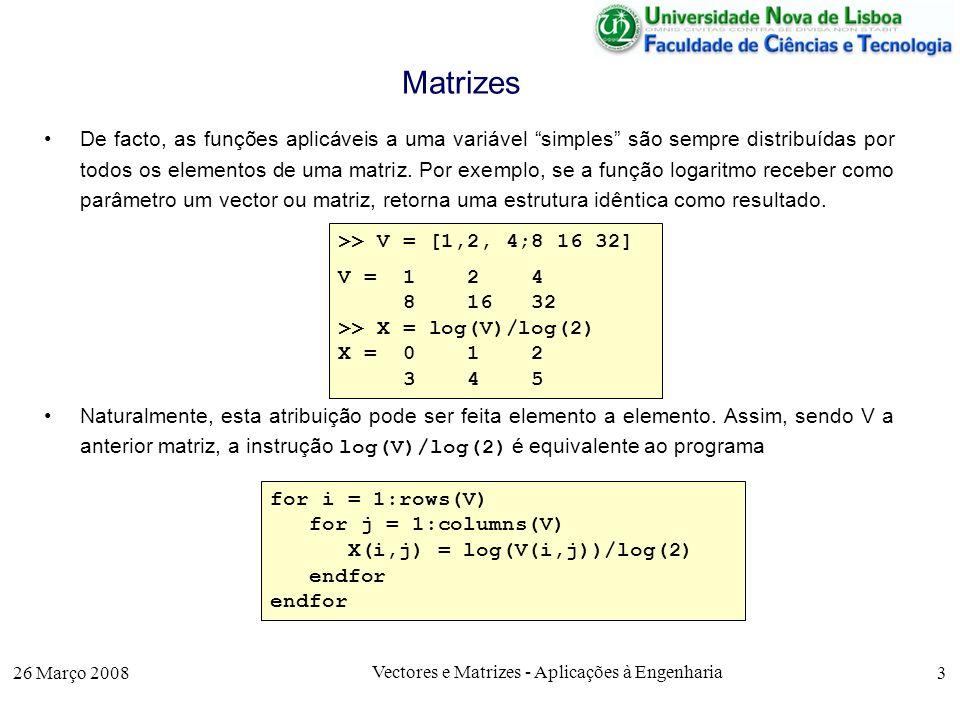 26 Março 2008 Vectores e Matrizes - Aplicações à Engenharia 4 União e Seleccção de Matrizes O facto de a estrutura matriz ser uma primitiva da linguagem Octave permite que a formação de matrizes seja feita não só a partir de elementos simples, como também o seja a partir de vectores ou matrizes.