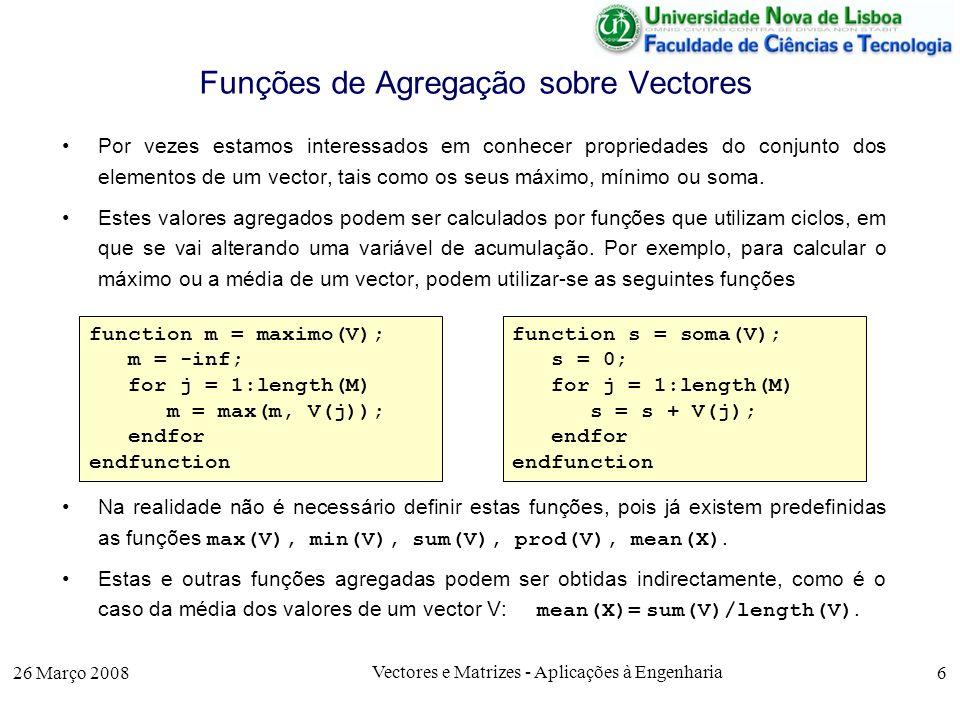 26 Março 2008 Vectores e Matrizes - Aplicações à Engenharia 7 Soma de Vectores Em geral, qualquer operação entre valores numéricos pode ser estendida a todos os valores corespondentes de vectores e matrizes antecedendo o operador por um ponto, i.e.