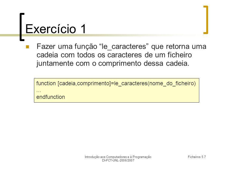 Introdução aos Computadores e à Programação DI-FCT-UNL-2006/2007 Ficheiros 5.7 Exercício 1 Fazer uma função le_caracteres que retorna uma cadeia com t