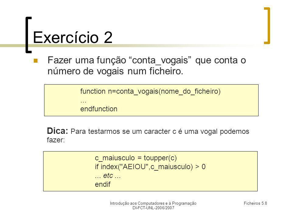 Introdução aos Computadores e à Programação DI-FCT-UNL-2006/2007 Ficheiros 5.8 Exercício 2 Fazer uma função conta_vogais que conta o número de vogais