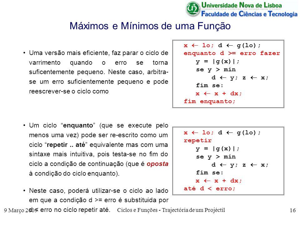 9 Março 2009 Ciclos e Funções - Trajectória de um Projéctil 16 Máximos e Mínimos de uma Função Uma versão mais eficiente, faz parar o ciclo de varrimento quando o erro se torna suficentemente pequeno.