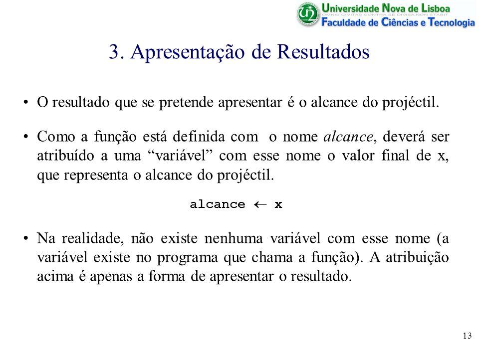 13 3. Apresentação de Resultados O resultado que se pretende apresentar é o alcance do projéctil.