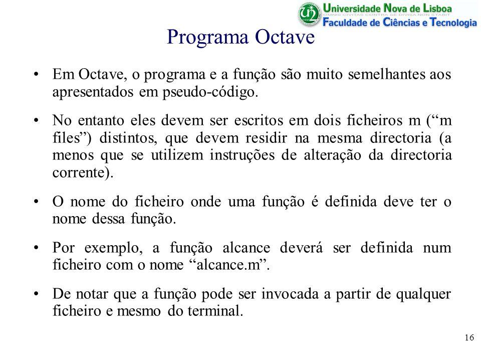 16 Programa Octave Em Octave, o programa e a função são muito semelhantes aos apresentados em pseudo-código.