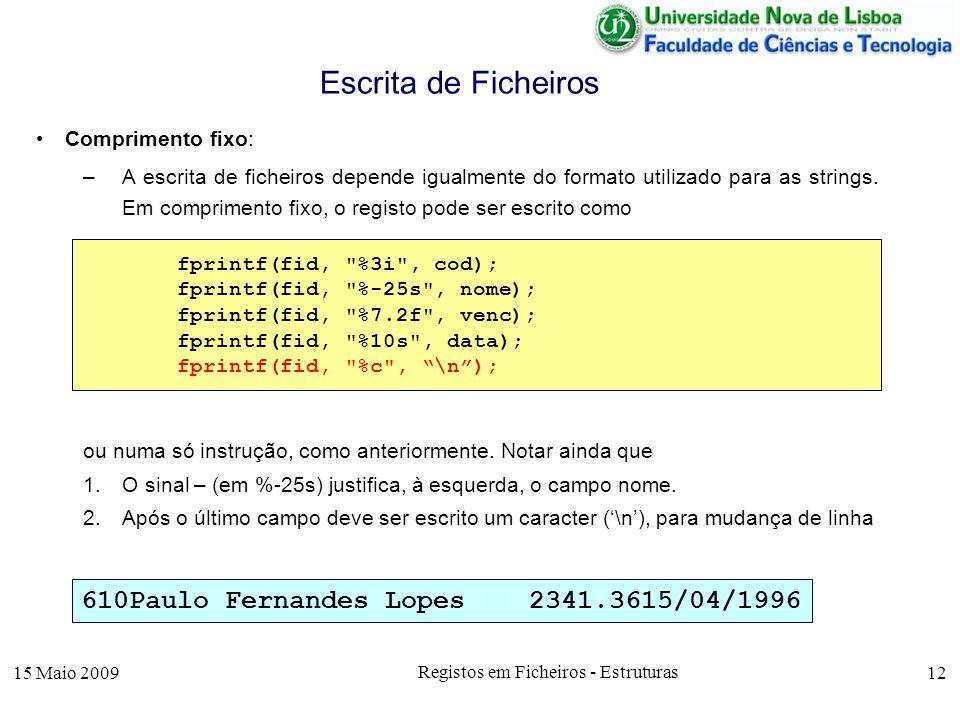 15 Maio 2009 Registos em Ficheiros - Estruturas 12 Comprimento fixo: –A escrita de ficheiros depende igualmente do formato utilizado para as strings.