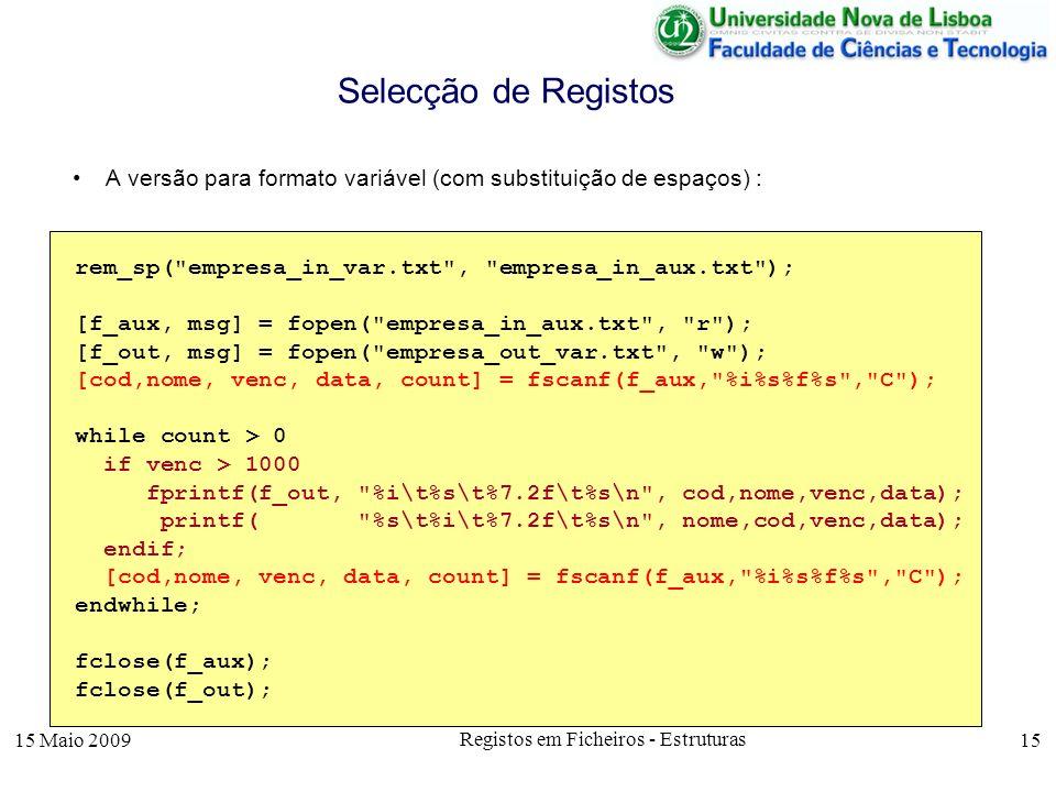 15 Maio 2009 Registos em Ficheiros - Estruturas 15 A versão para formato variável (com substituição de espaços) : Selecção de Registos rem_sp(