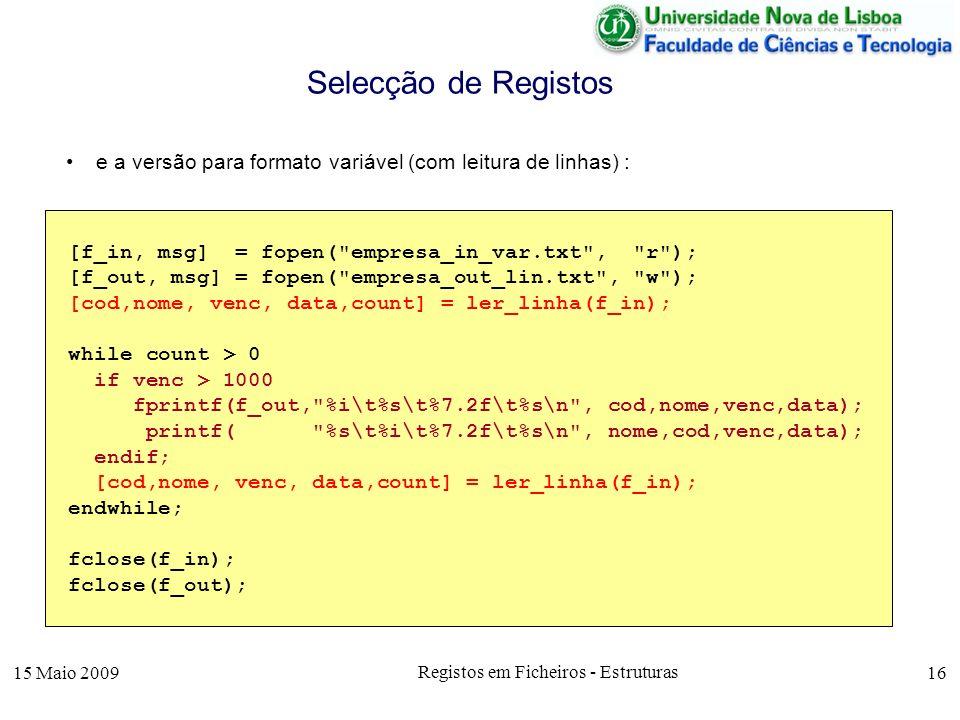 15 Maio 2009 Registos em Ficheiros - Estruturas 16 e a versão para formato variável (com leitura de linhas) : Selecção de Registos [f_in, msg] = fopen