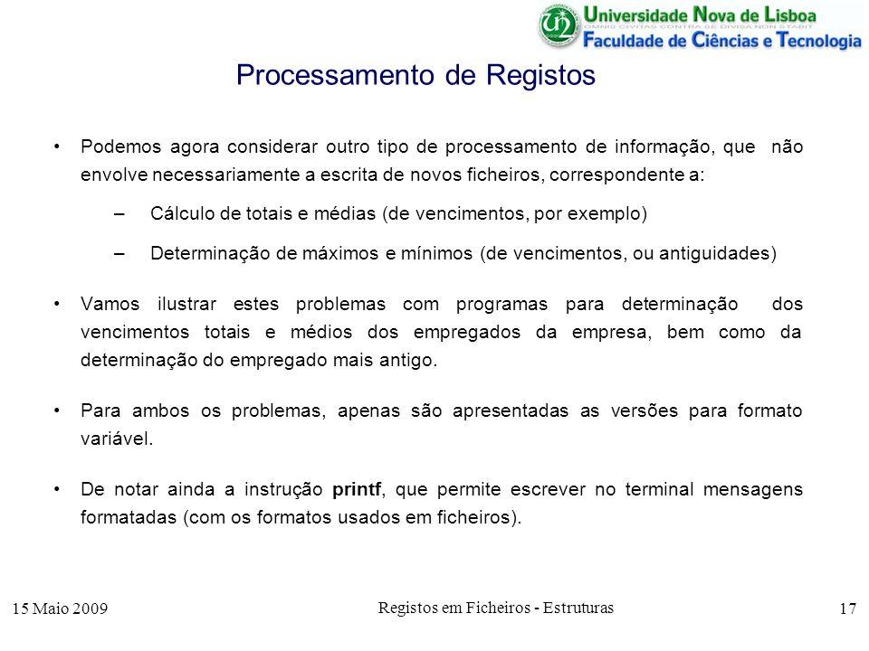 15 Maio 2009 Registos em Ficheiros - Estruturas 17 Podemos agora considerar outro tipo de processamento de informação, que não envolve necessariamente