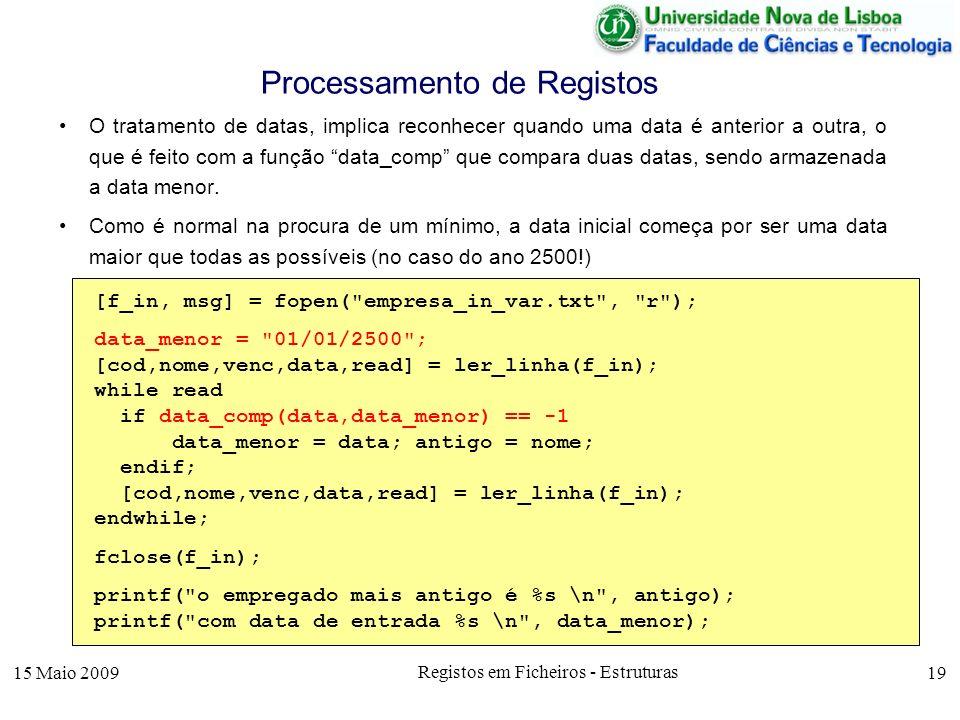 15 Maio 2009 Registos em Ficheiros - Estruturas 19 O tratamento de datas, implica reconhecer quando uma data é anterior a outra, o que é feito com a f