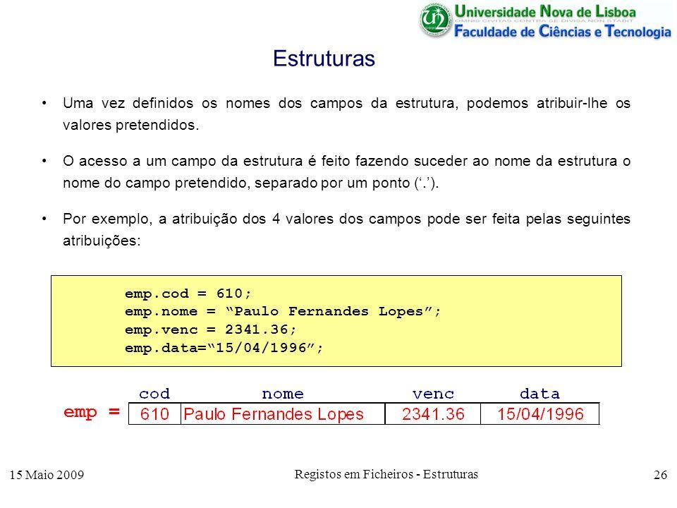15 Maio 2009 Registos em Ficheiros - Estruturas 26 Uma vez definidos os nomes dos campos da estrutura, podemos atribuir-lhe os valores pretendidos.