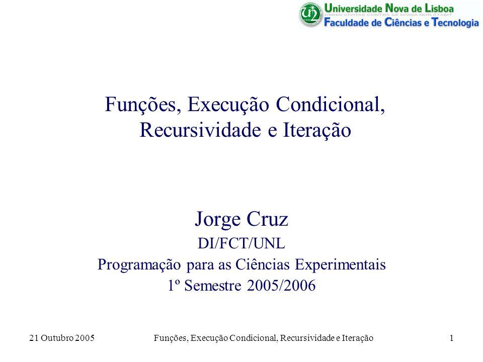 21 Outubro 2005 Funções, Execução Condicional, Recursividade e Iteração 2 Programas e Funções Como foi visto no exemplo anterior, um programa pode ser considerado como o encadeamento de diversas funções, isto é, no corpo de uma função são chamadas outras funções.