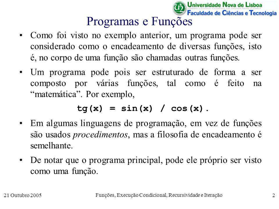 21 Outubro 2005 Funções, Execução Condicional, Recursividade e Iteração 2 Programas e Funções Como foi visto no exemplo anterior, um programa pode ser
