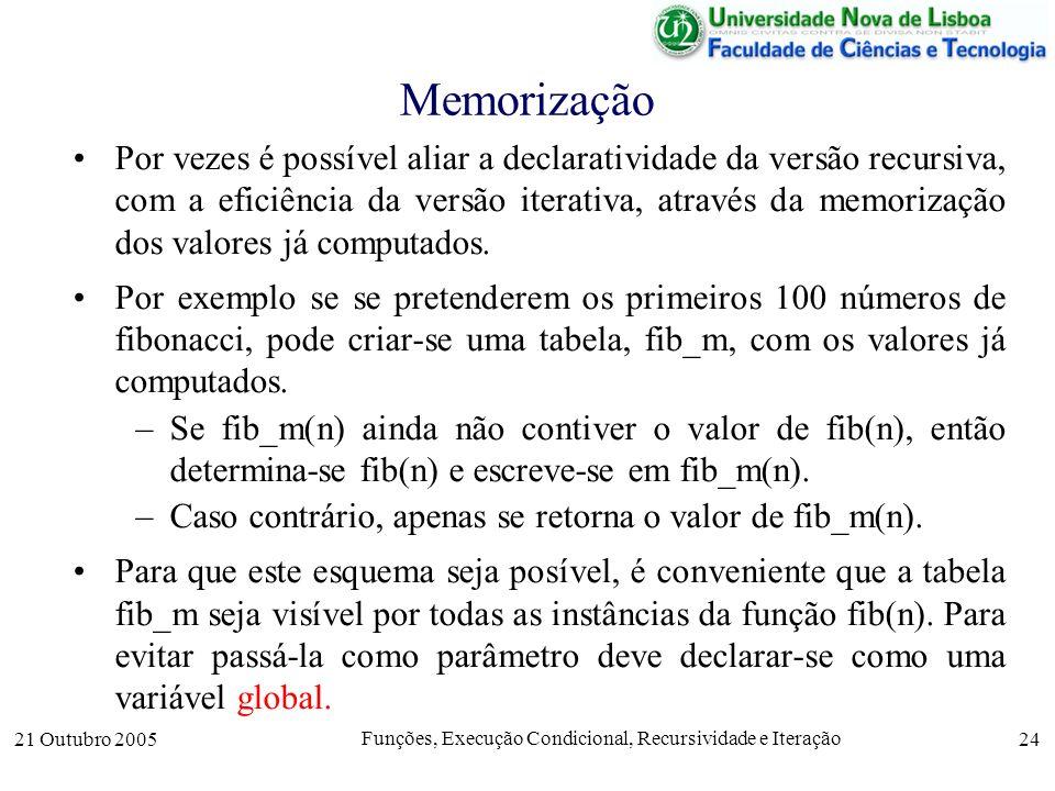 21 Outubro 2005 Funções, Execução Condicional, Recursividade e Iteração 24 Memorização Por vezes é possível aliar a declaratividade da versão recursiv