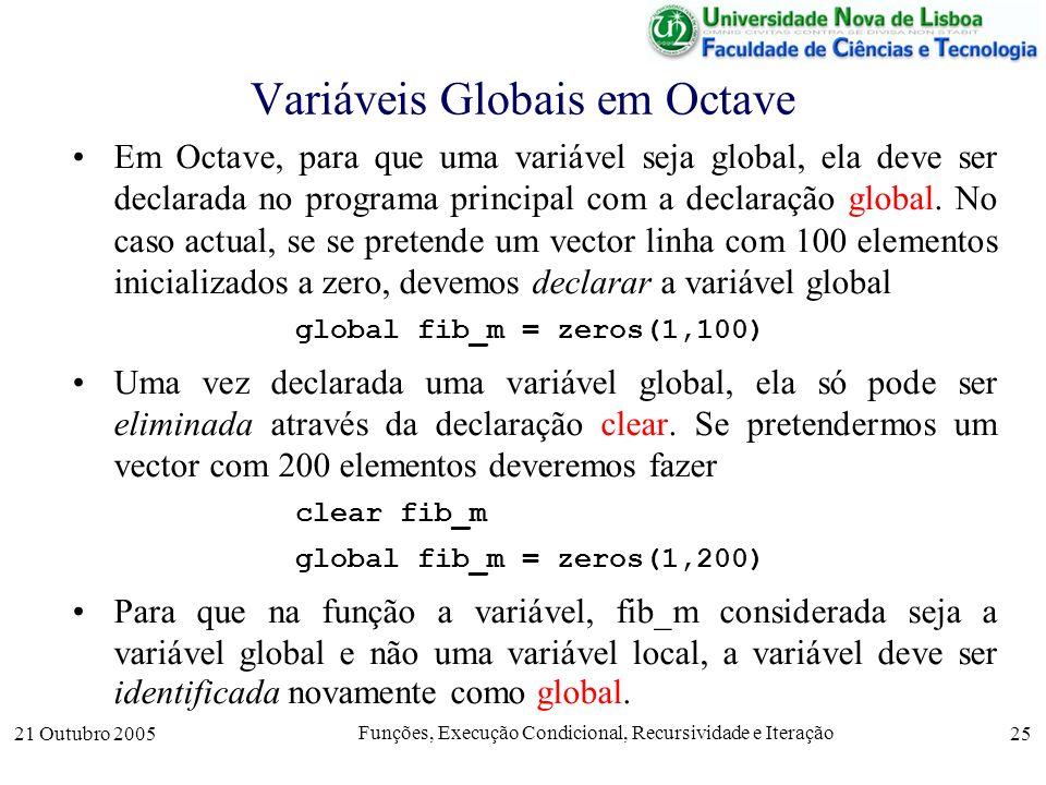 21 Outubro 2005 Funções, Execução Condicional, Recursividade e Iteração 25 Variáveis Globais em Octave Em Octave, para que uma variável seja global, e