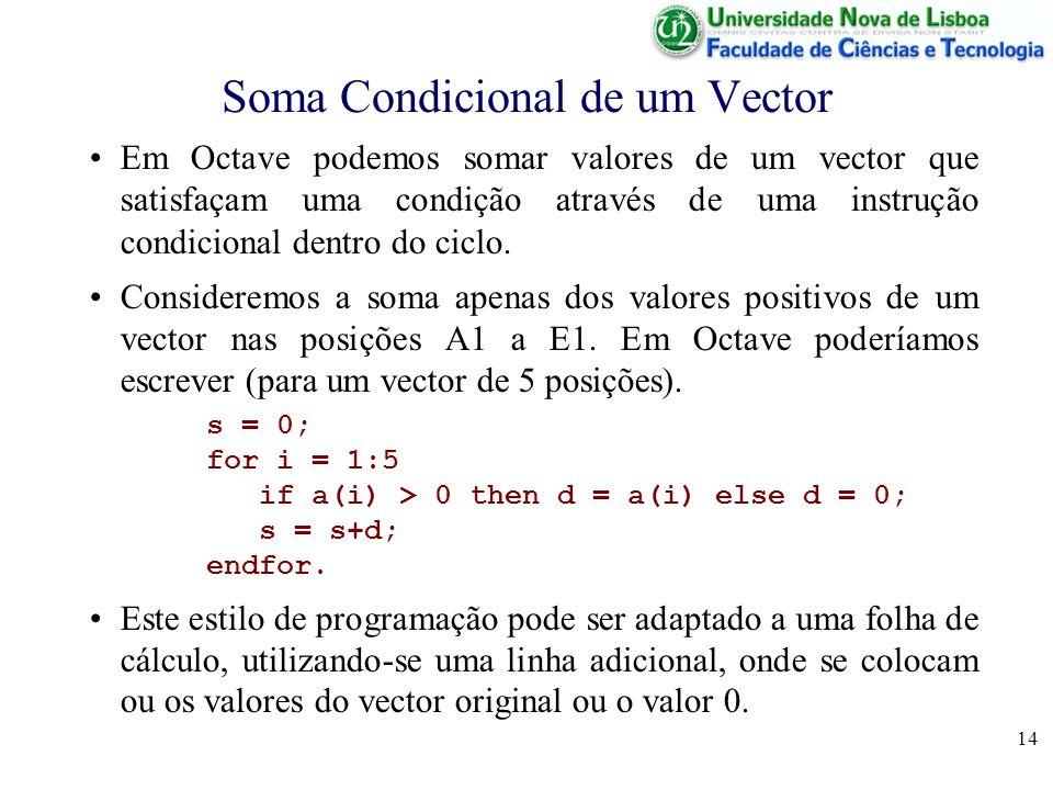 14 Soma Condicional de um Vector Em Octave podemos somar valores de um vector que satisfaçam uma condição através de uma instrução condicional dentro do ciclo.