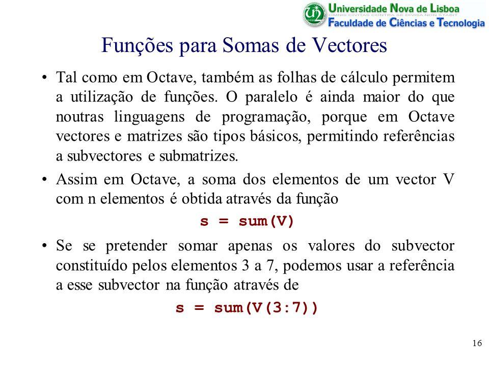 16 Funções para Somas de Vectores Tal como em Octave, também as folhas de cálculo permitem a utilização de funções.