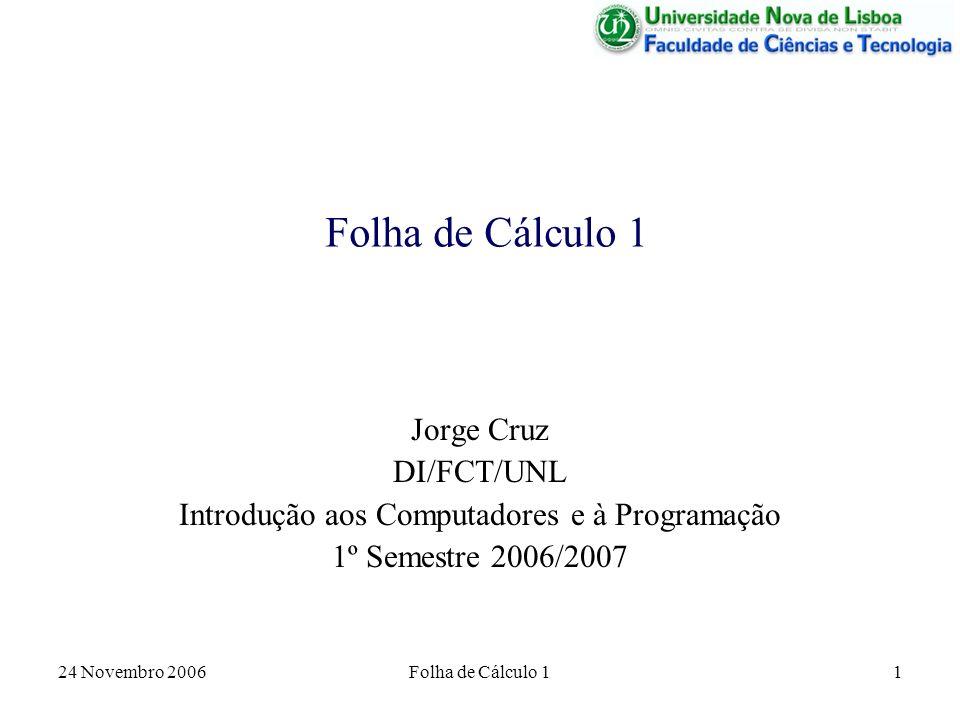 24 Novembro 2006 Folha de Cálculo 1 22 Ciclos de Simulação – Trajectória de um Projéctil A técnica usada no exemplo da simulação da trajectória de um projéctil pode ser adaptada para uma folha de cálculo.