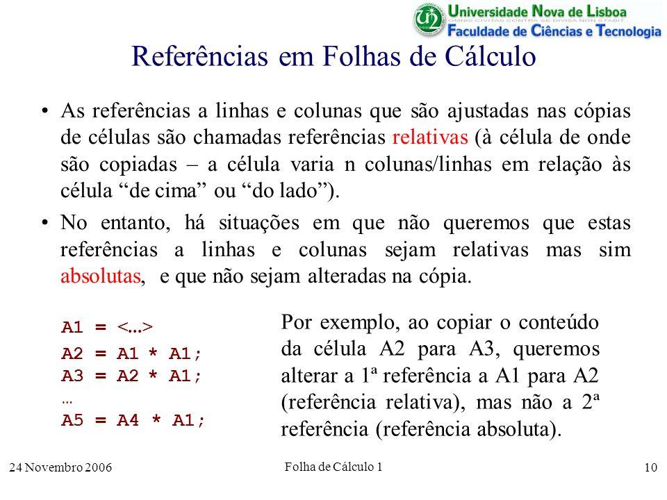 24 Novembro 2006 Folha de Cálculo 1 10 Referências em Folhas de Cálculo As referências a linhas e colunas que são ajustadas nas cópias de células são