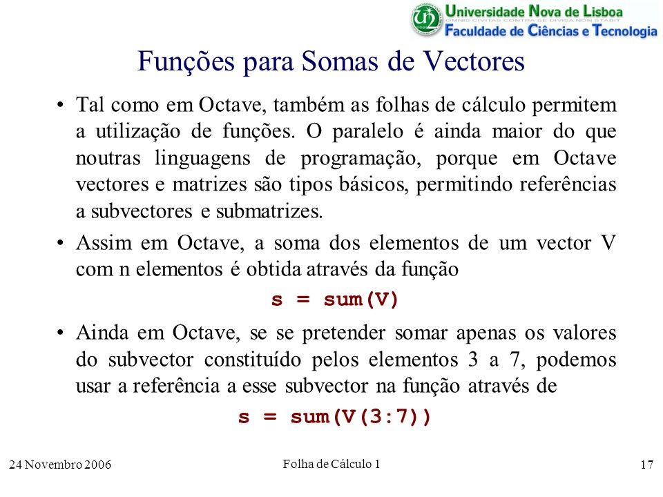 24 Novembro 2006 Folha de Cálculo 1 17 Funções para Somas de Vectores Tal como em Octave, também as folhas de cálculo permitem a utilização de funções