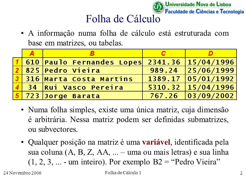 24 Novembro 2006 Folha de Cálculo 1 2 Folha de Cálculo A informação numa folha de cálculo está estruturada com base em matrizes, ou tabelas. Numa folh