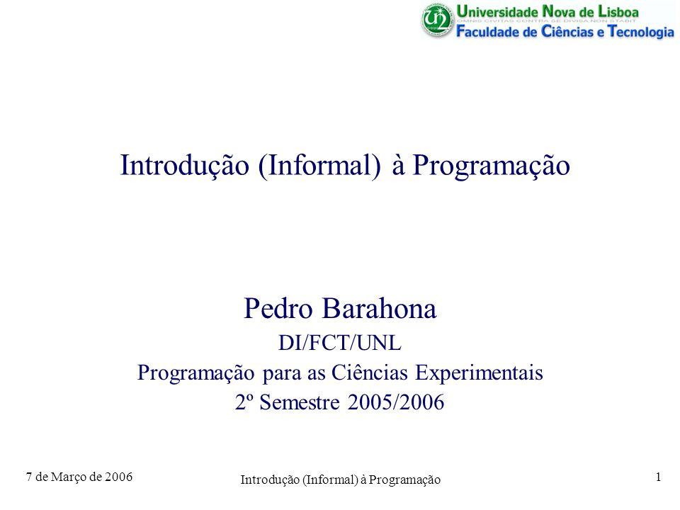 7 de Março de 2006 Introdução (Informal) à Programação 1 Pedro Barahona DI/FCT/UNL Programação para as Ciências Experimentais 2º Semestre 2005/2006