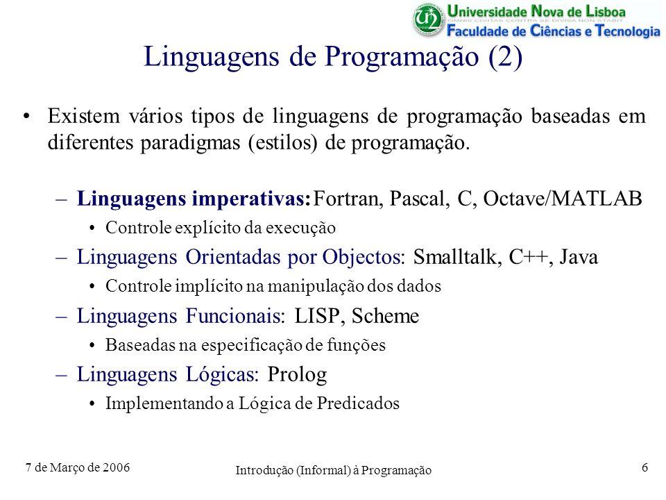 7 de Março de 2006 Introdução (Informal) à Programação 6 Linguagens de Programação (2) Existem vários tipos de linguagens de programação baseadas em diferentes paradigmas (estilos) de programação.