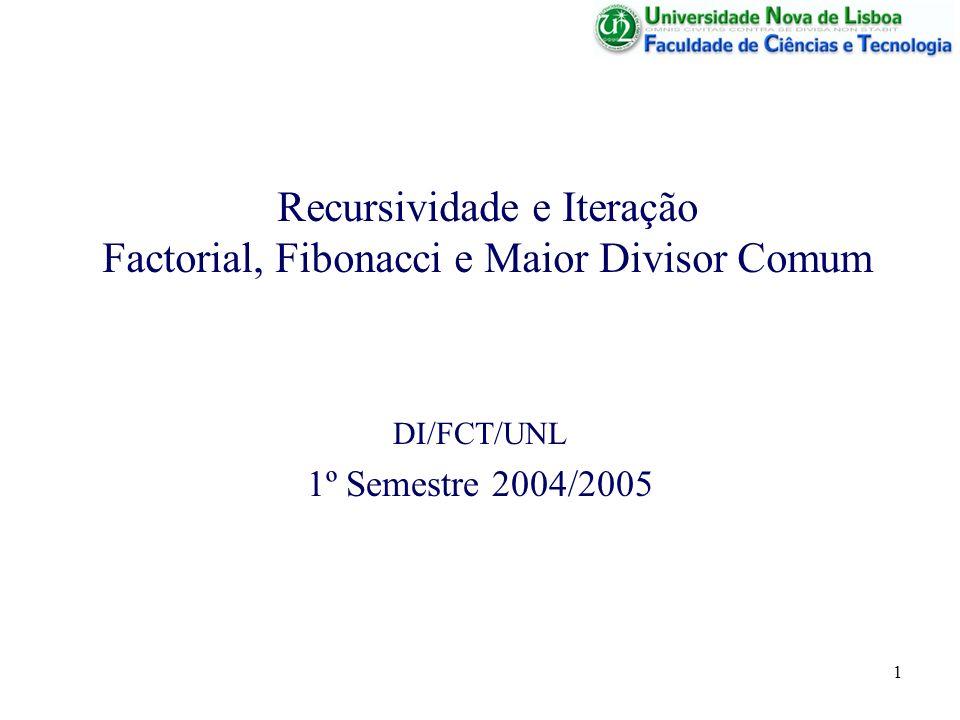12 Recursão e Iteração function f = fib(n); % versão recursiva if n <= 2 f = 1; else f = fib(n-1) + fib(n-2); endif; endfunction; function f = fib(n) % versão iterativa if n <= 2 f = 1; else f1 = 1; f2 = 1; for i = 3:n f = f1+f2; f1 = f2; f2 = f; endfor; endif; endfunction;
