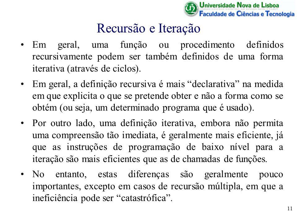 11 Recursão e Iteração Em geral, uma função ou procedimento definidos recursivamente podem ser também definidos de uma forma iterativa (através de cic