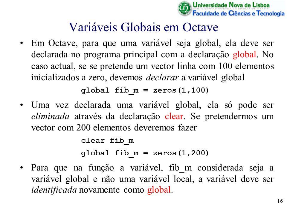 16 Variáveis Globais em Octave Em Octave, para que uma variável seja global, ela deve ser declarada no programa principal com a declaração global. No