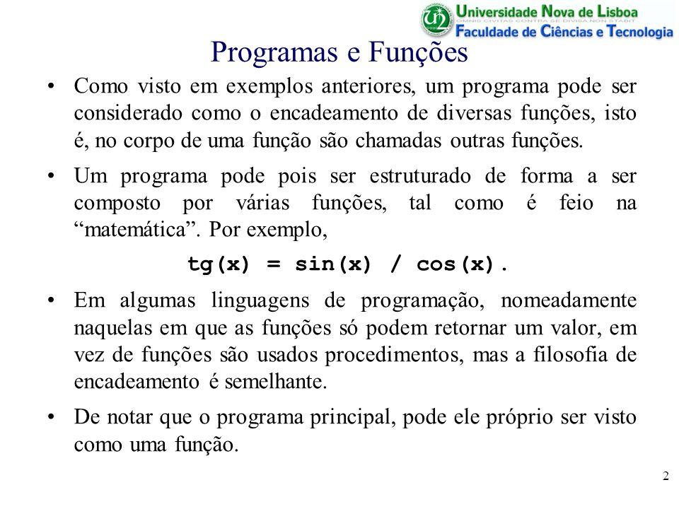 2 Programas e Funções Como visto em exemplos anteriores, um programa pode ser considerado como o encadeamento de diversas funções, isto é, no corpo de