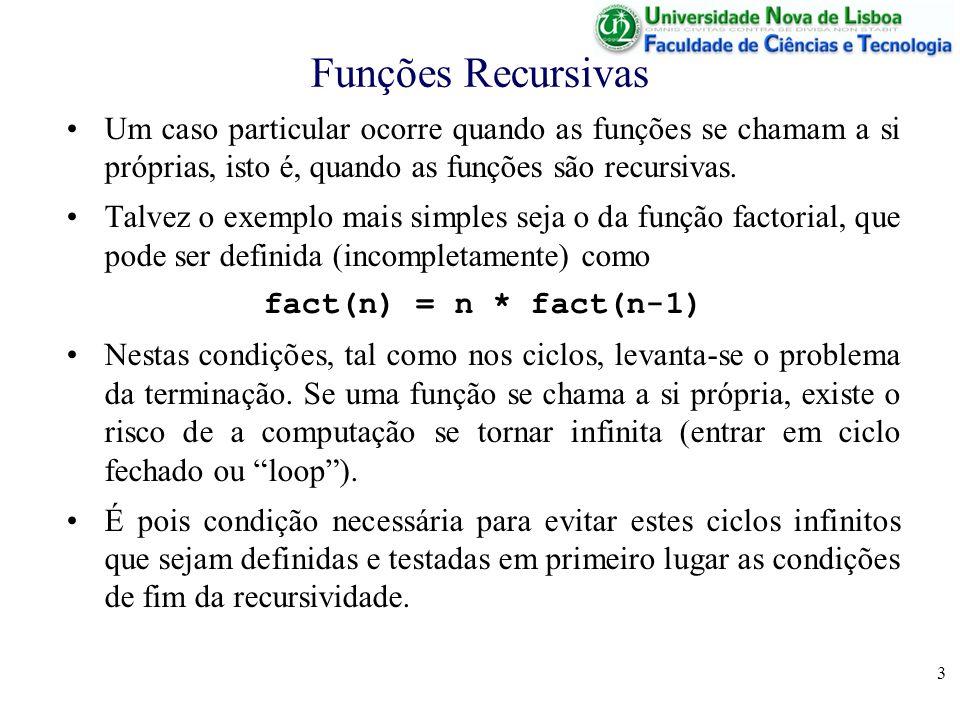 4 Funções Recursivas Em geral, a recursividade é feita com base num conjunto recursivo (indutivo), definido através de cláusulas –de base; um ou vários elementos de base (que fecham a recursão) –de recursão: uma definição recursiva que permite a obtenção de elementos a partir de outros elementos.