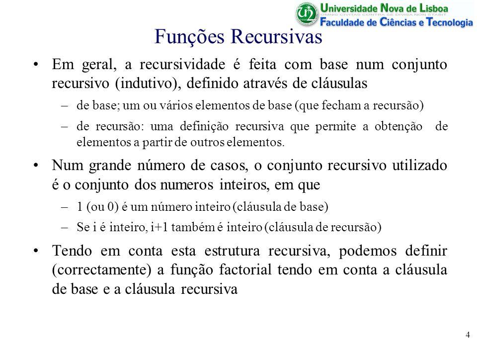 5 Função Factorial A função factorial pode ser definida (em pseudo-código) como função fact(n) se n = 0 então % elemento base fact 1 senão % definição recursiva fact n * fact(n-1) fimse; fimfunção; Em Octave, a definição é semelhante function f = fact(n); if n == 0 % elemento base f = 1 else % definição recursiva f = n * fact(n-1) endif; endfunction;