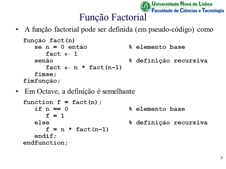 5 Função Factorial A função factorial pode ser definida (em pseudo-código) como função fact(n) se n = 0 então % elemento base fact 1 senão % definição