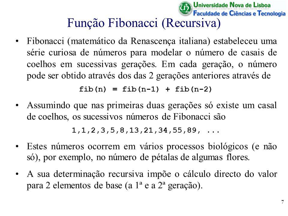 8 Função Fibonacci (Recursiva) Em Octave, a definição do números de Fibonacci pode ser feita muito facilmente como function f = fib(n); if n == 1 % 1º elemento base f = 1; elseif n == 2 % 2º elemento base f = 1; else % definição recursiva f = fib(n-1) * fib(n-2); endif; endfunction; Como é fácil de constatar, se o número n inicial for maior ou igual a 1, a recursão termina.
