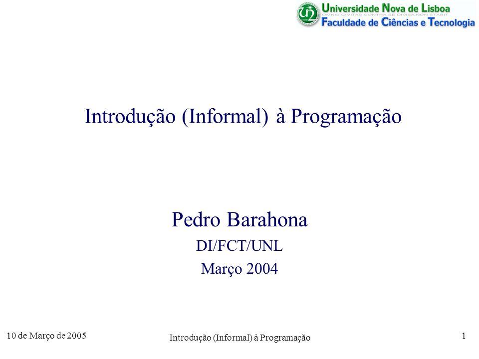 10 de Março de 2005 Introdução (Informal) à Programação 2 Programa e Algoritmo Um programa é um conjunto de instruções que aplicadas aos dados de entrada (input) e a outros intermédios auxiliares produz um resultado (output).