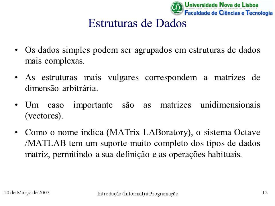 10 de Março de 2005 Introdução (Informal) à Programação 12 Estruturas de Dados Os dados simples podem ser agrupados em estruturas de dados mais comple