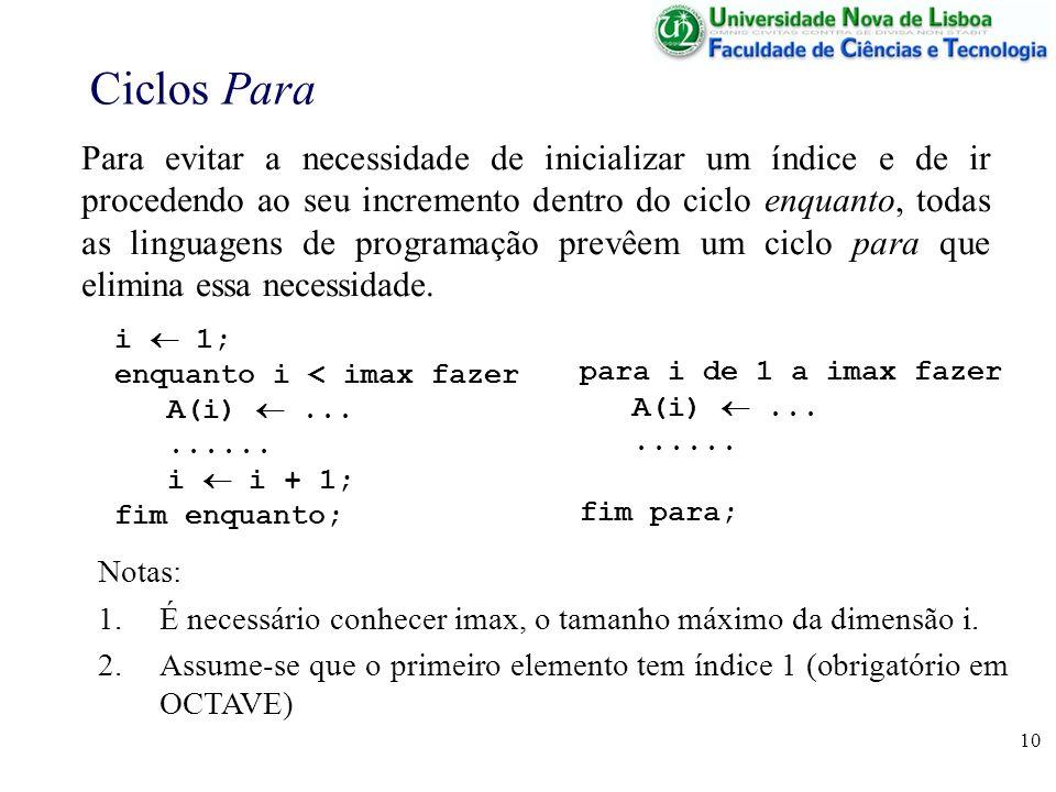 10 Ciclos Para Para evitar a necessidade de inicializar um índice e de ir procedendo ao seu incremento dentro do ciclo enquanto, todas as linguagens d