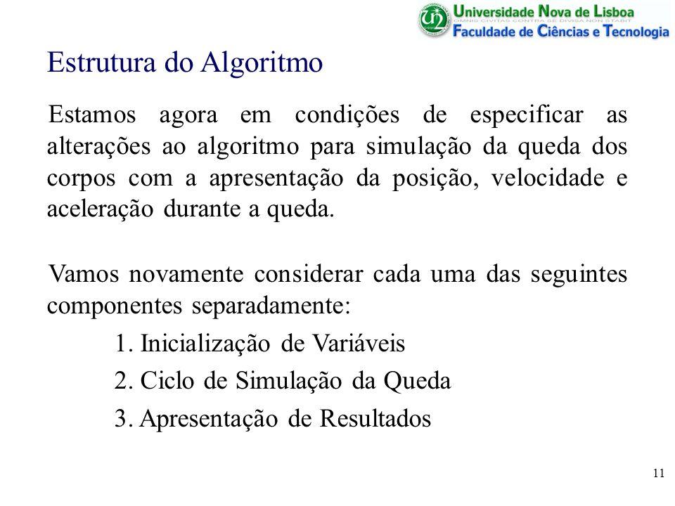 11 Estrutura do Algoritmo Estamos agora em condições de especificar as alterações ao algoritmo para simulação da queda dos corpos com a apresentação d