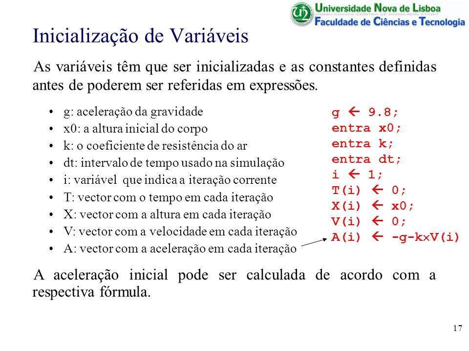 17 Inicialização de Variáveis As variáveis têm que ser inicializadas e as constantes definidas antes de poderem ser referidas em expressões. g: aceler